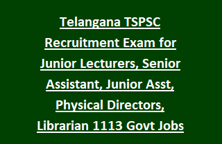 Telangana TSPSC Recruitment Exam Notification for Junior Lecturers, Senior Assistant, Junior Asst, Physical Directors, Librarian 1113 Govt Jobs