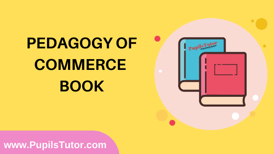 Pedagogy Of Commerce Book in English Medium Free Download PDF for B.Ed 1st And 2nd Year / All Semesters And All Courses - www.PupilsTutor.Com