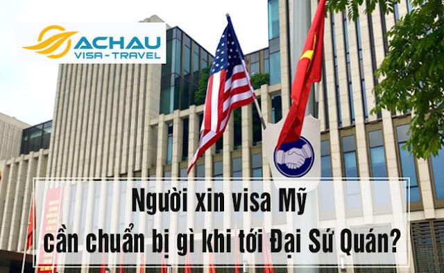 Người xin visa Mỹ cần chuẩn bị gì khi tới Đại Sứ Quán?