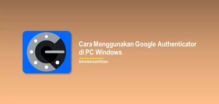 Cara Menggunakan Google Authenticator di PC Windows