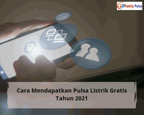 Cara Mendapatkan Pulsa Listrik Gratis Tahun 2021