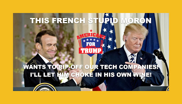 Memes: THIS FRENCH STUPID MORON WANTS TO RIP-OFF OUR TECH COMPANIES!