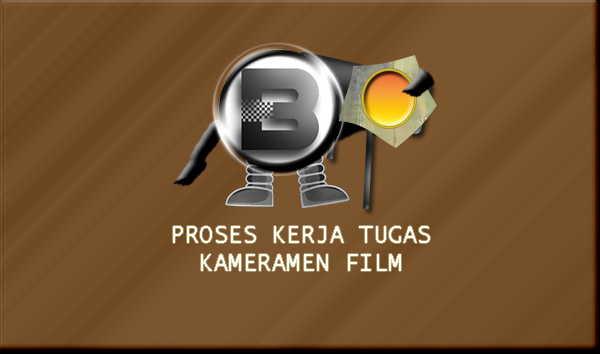 Proses Kerja Kameramen Film