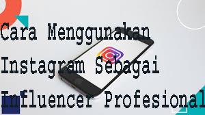 Cara Menggunakan Instagram Sebagai Influencer Profesional 1