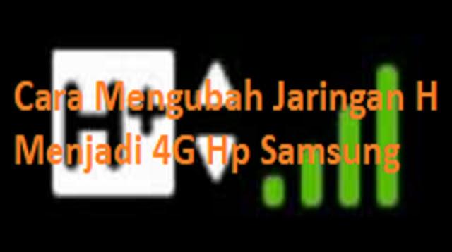 Cara Mengubah Jaringan H Menjadi 4G Hp Samsung