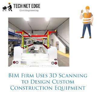BIM Firm Uses 3D Scanning to Design Custom Construction Equipment