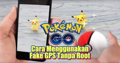 Trik Cara Menggunakan Fake GPS Game Pokemon Go