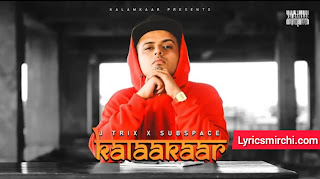 Kalaakaar कलाकार Song Lyrics | J Trix | Latest Hindi Rap Song 2020