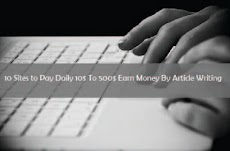 Earn Money By Article Writing 10 Sites to Pay Daily 10$ To 500$