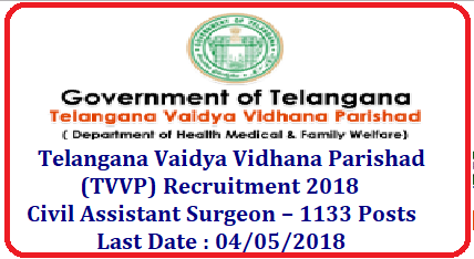 Telangana Vaidya Vidhana Parishad (TVVP) Recruitment 2018 – Civil Assistant Surgeon – 1133 Posts. Applications are invited through Online from the eligible candidates for appointment on regular basis to the posts of Civil Assistant Surgeon (Specialist) in various specialities in the Government Hospitals functioning under the administrative control of the Commissioner, Telangana Vaidya Vidhana Parishad, Telangana State. tvvp-telangana-vaidya-vidhana-parishad-recruitment-notification-2018-civil-assistant-surgeon-posts-apply-online/2018/04/tvvp-telangana-vaidya-vidhana-parishad-recruitment-notification-2018-civil-assistant-surgeon-posts-apply-online.html
