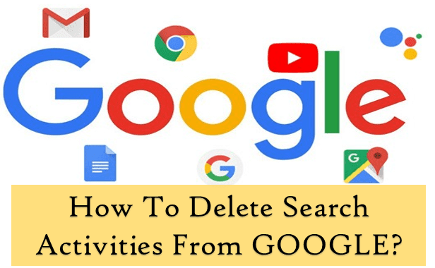 How To Delete Your Search Activities From Google?
