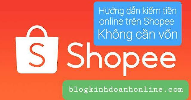 Hướng dẫn kiếm tiền online trên  Shopee không cần vốn
