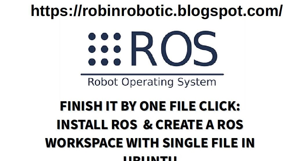 INSTALL ROS & CREATE A ROS WORKSPACE WITH SINGLE FILE IN UBUNTU