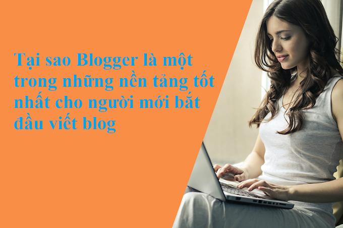 Lý do Blogger là một trong những nền tảng tốt nhất