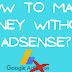 How to make money without AdSense?
