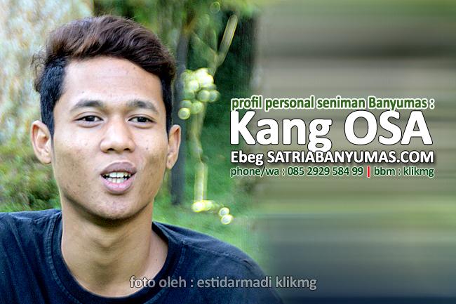 Profil Personal : KANG OSA - EBEG BANYUMAS - SatriaBanyumas.com