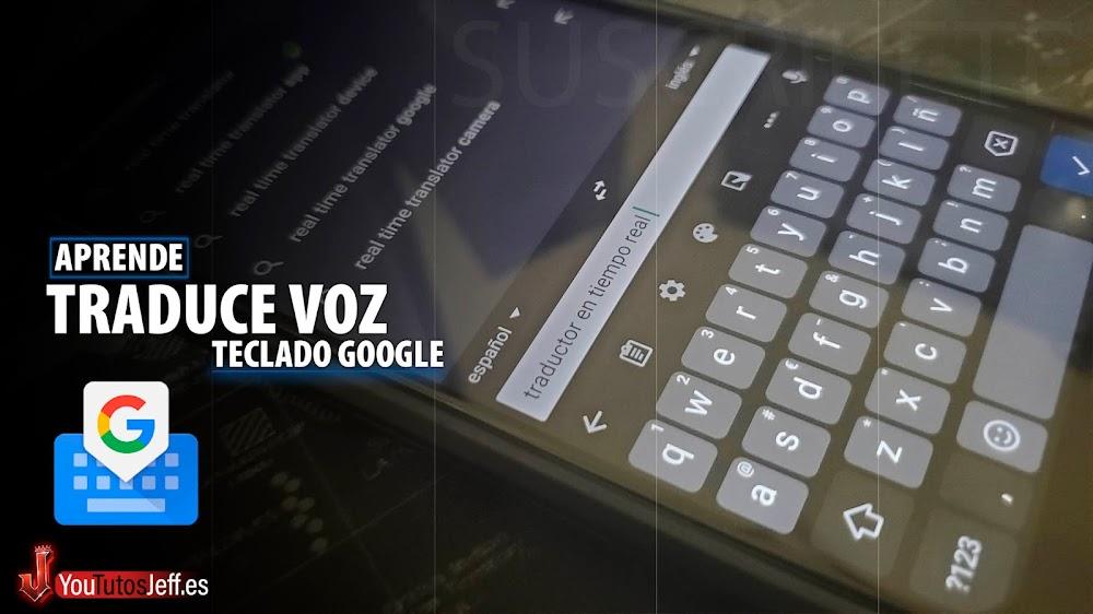 Como Traducir Mi Voz en Tiempo Real con el Teclado de Google