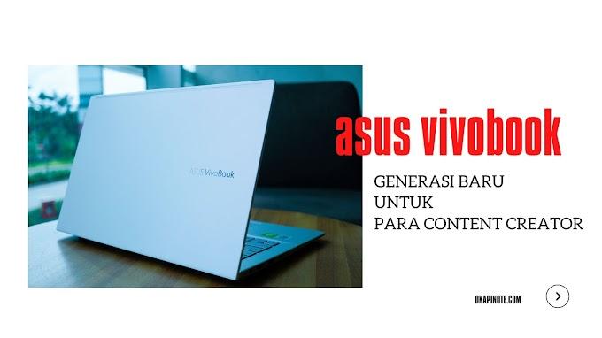 ASUS VIVOBOOK, Laptop Generasi Baru untuk para Content Creator