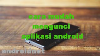Cara mudah mengunci aplikasi Di hp android
