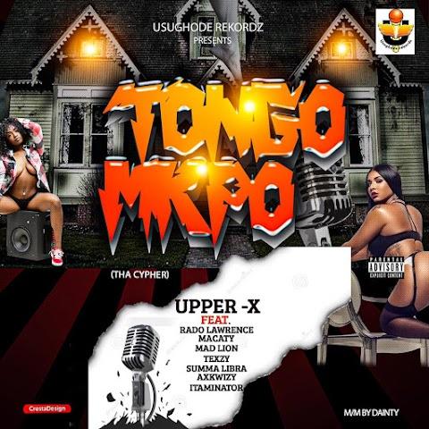 Music: Upper X  - Tongo Mkpo ( Tha Cypher ) Ft. Rado lawrence x Macaty x Mad Lion x Texzy x Summa libra x Axkwizy X Itaminator