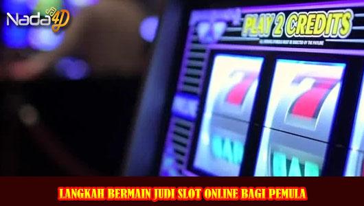 Langkah Bermain Judi Slot Online Bagi Pemula