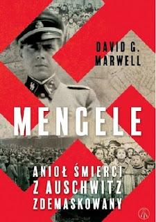 """""""Mengele. Anioł Śmierci z Auschwitz zdemaskowany"""" David G. Marwell"""
