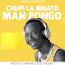 Download New Audio : Man Fongo - Chupi La Mnato { Official Audio }