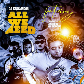MUSIC: DJ Knowledge Ft Gentle P x MadLion & Youngbone  - All We Need | @youngbonexbm