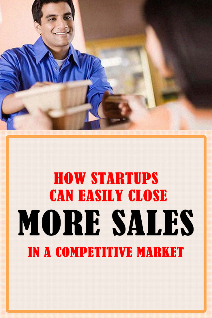 5 Ingenious Ways Startups Can Easily Close More Sales In A Competitive Market