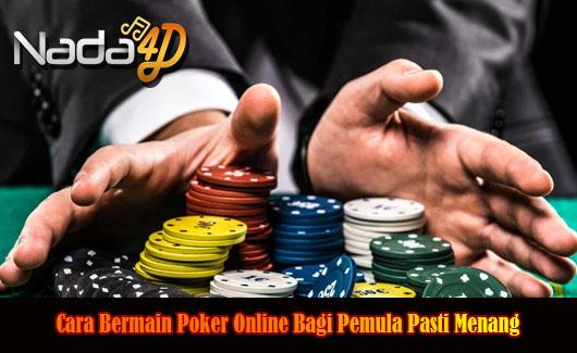 Cara Bermain Poker Online Bagi Pemula Pasti Menang
