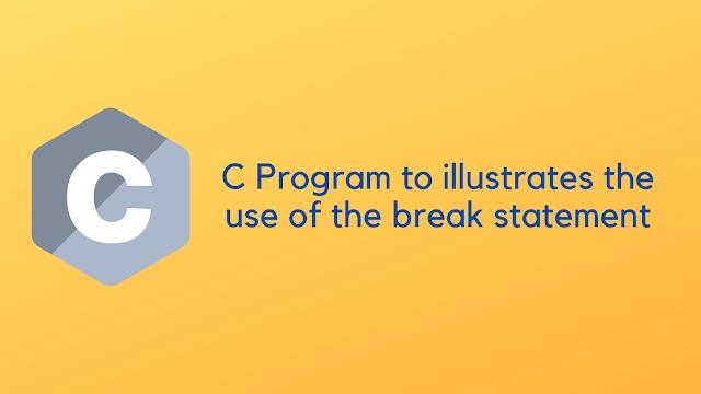 C program to illustrates the use of the break statement