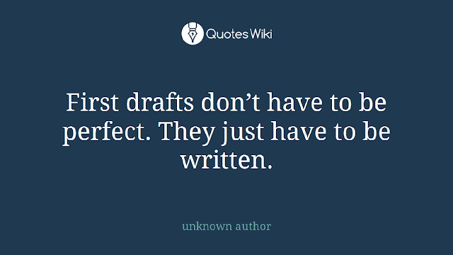 First drafts don't have to be perfect. They just have to be written. – unknown author