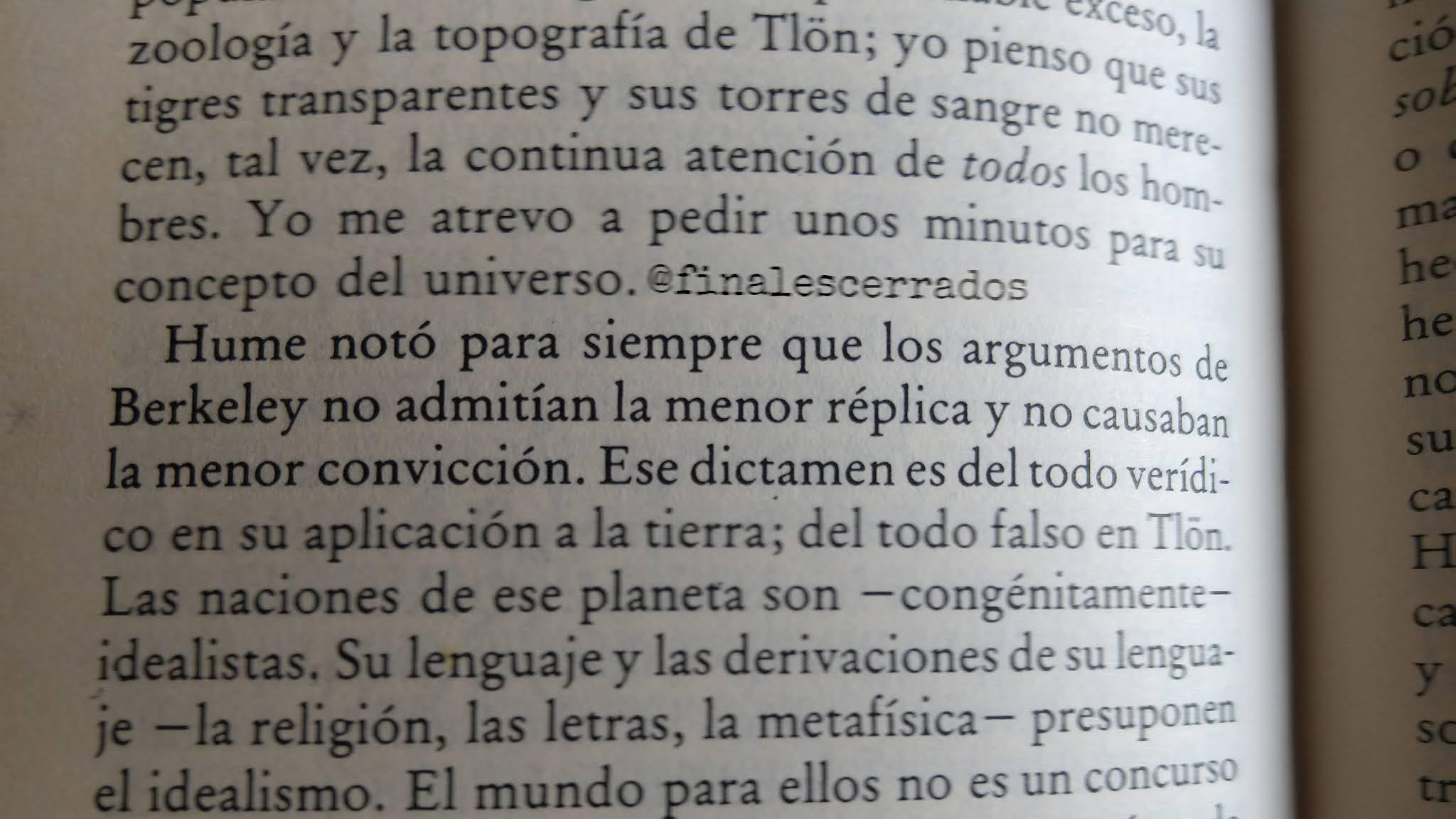 «Hume notó para siempre que los argumentos de Berkeley no admitían la menor réplica y no causaban la menor convicción». Jorge Luis Borges. Tlön, Uqbar, Orbis Tertius.