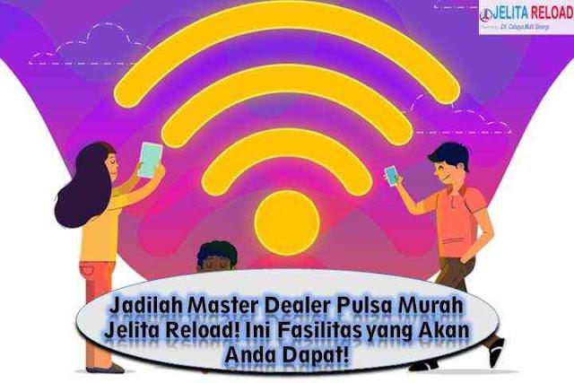 Jadilah Master Dealer Pulsa Murah Jelita Reload! Ini Fasilitas yang Akan Anda Dapat!