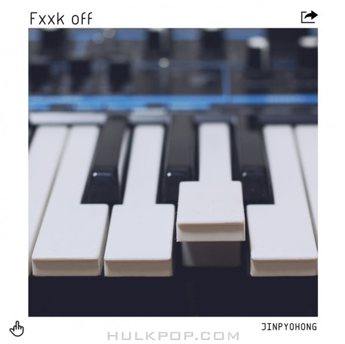 Jin Pyo Hong – Fxxk Off – Single