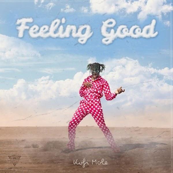 Kofi Mole – Feeling Good | Mp3 Download