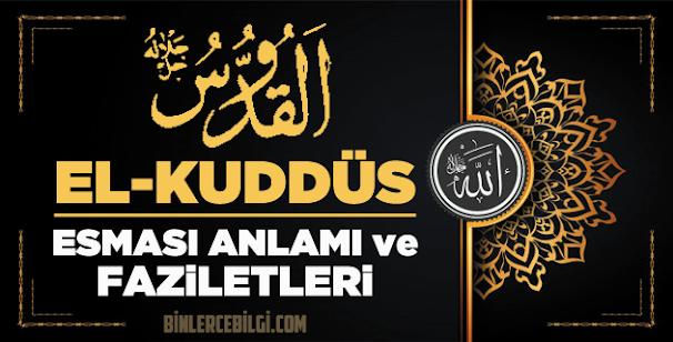 El Kuddüs ism-i şerifi, Allah'ın (cc) 99 Esmaül Hüsnasından olan El Kuddüs ne demek, anlamı, zikri, fazileti nedir? ya Kuddüs Ebced değeri, zikir adedi ve günü nedir?
