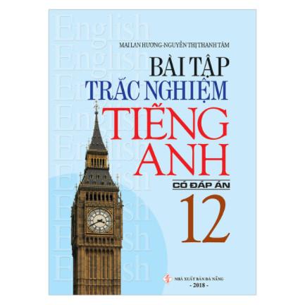 Bài Tập Trắc Nghiệm Tiếng Anh 12 (Có Đáp Án) ebook PDF-EPUB-AWZ3-PRC-MOBI