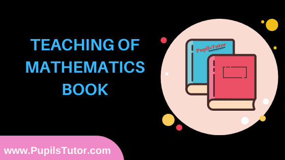 Teaching Of Mathematics Book in English Medium Free Download PDF for B.Ed 1st And 2nd Year / All Semesters And All Courses - www.PupilsTutor.Com
