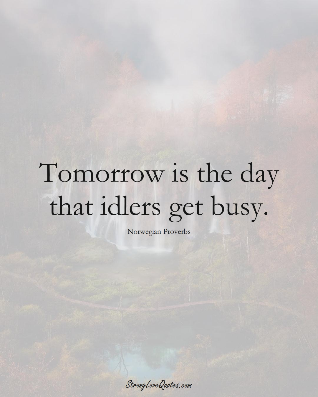 Tomorrow is the day that idlers get busy. (Norwegian Sayings);  #EuropeanSayings
