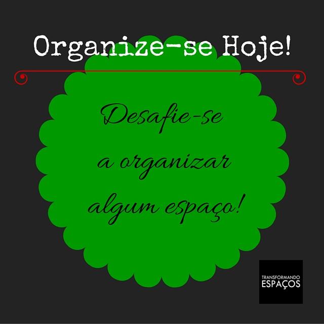 Desafio Organize-se Hoje: desafie-se a organizar algum espaço!