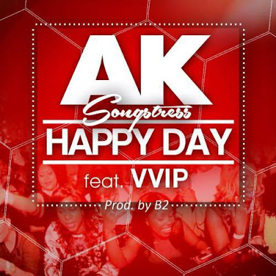 AK Songstress  – Happy Day (Feat. VVIP)