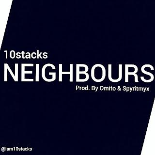 New Music: 10Stacks - Neighbours (prod. Omito & Spyritmyx)