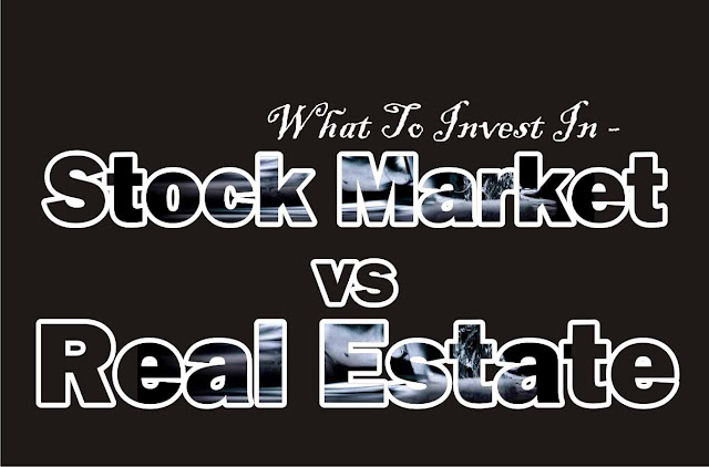 Should You Invest In Stock Market or Real Estate - Get The Answer