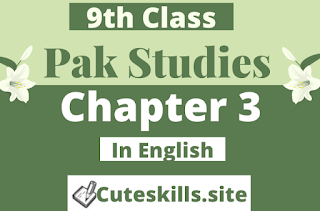 9th Class Pakistan Studies Chapter 3 Notes in English pdf - Pak Study Notes