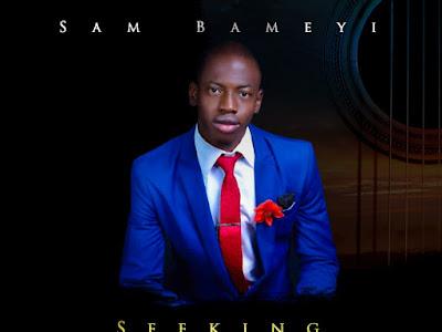 [Gospel] Sam Bameyi _ Seeking your way