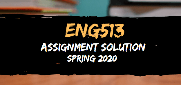 ENG513 Assignment Solution Spring2020