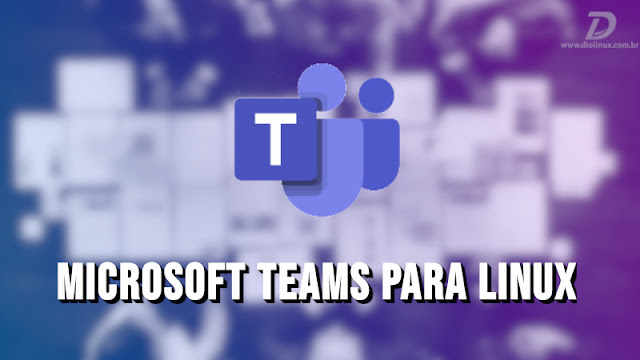 Microsoft Teams é lançado oficialmente para Linux