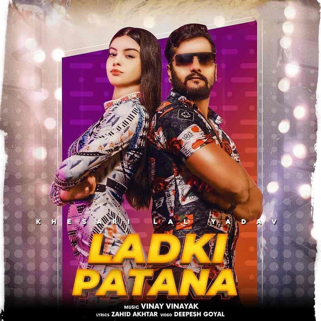 Ladki Patana Hindi Bhojpuri Song Image Features Khesari Lal Yadav and Sara Santiago