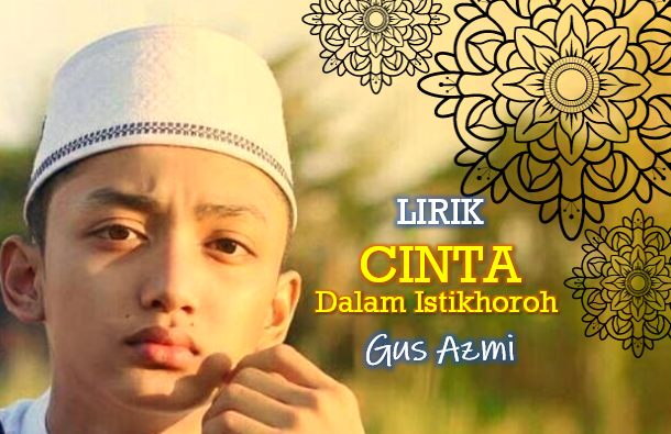 "Lirik Lagu ""Cinta Dalam Istikhoroh"" By Gus Azmi"